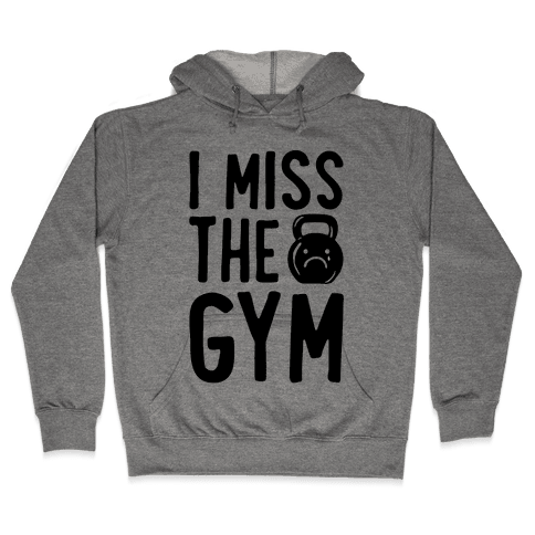 I Miss The Gym Hooded Sweatshirt