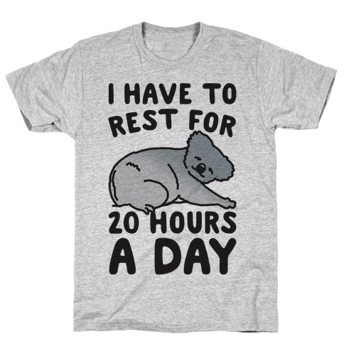 I Have To Rest For 20 Hours A Day T-Shirt