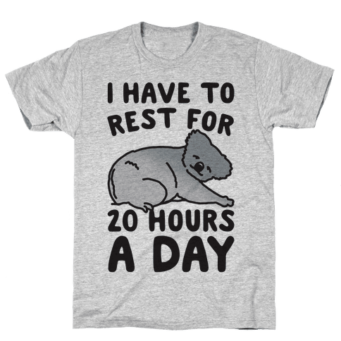 I Have To Rest For 20 Hours A Day Mens T-Shirt