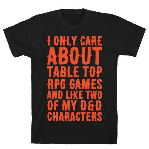 I Only Care About Table Top RPG Games White Print T-Shirt