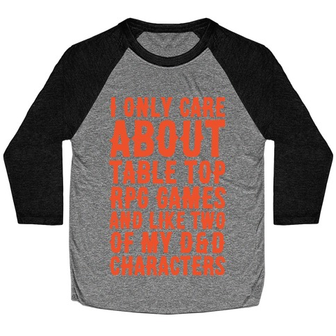 I Only Care About Table Top RPG Games White Print Baseball Tee
