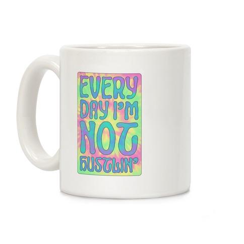 Everyday I'm Not Hustlin' Coffee Mug