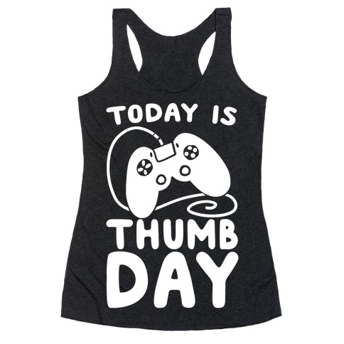 Today is Thumb Day Racerback Tank Top
