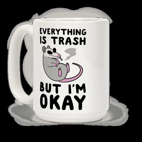 Everything is Trash, But I'm Okay Coffee Mug