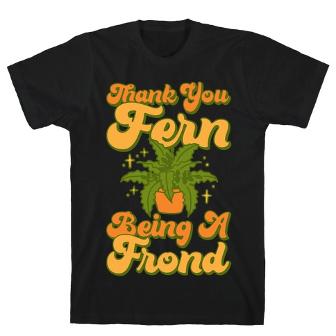 Thank You Fern Being A Frond Parody White Print T-Shirt