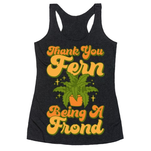 Thank You Fern Being A Frond Parody White Print Racerback Tank Top