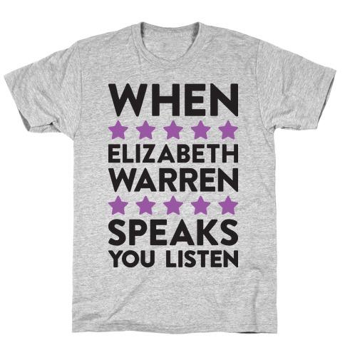 When Elizabeth Warren Speaks You Listen Mens/Unisex T-Shirt