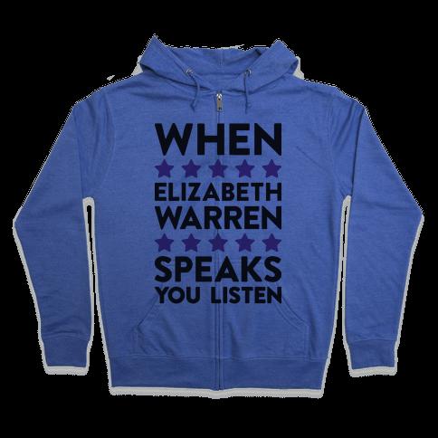 When Elizabeth Warren Speaks You Listen Zip Hoodie