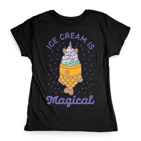 Ice Cream is Magical Womens T-Shirt