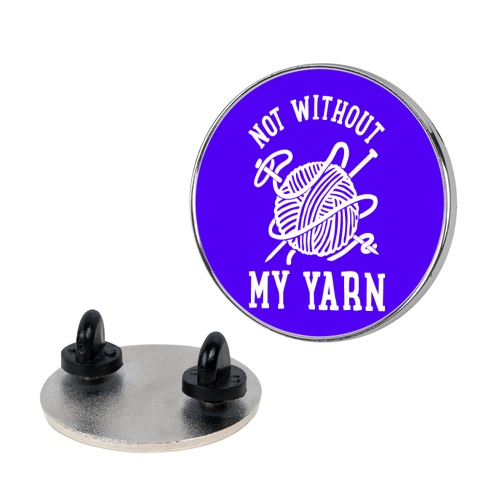 Not Without My Yarn pin