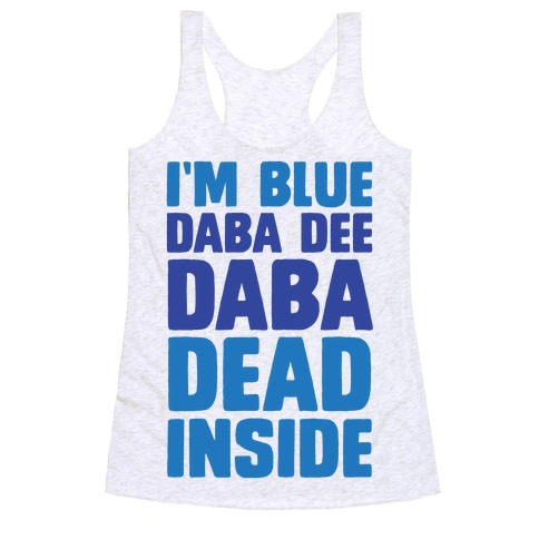 I'm Blue Daba Dee Daba Dead Inside Racerback Tank Top