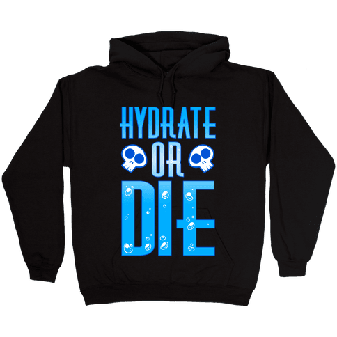 Hydrate Or Die Hooded Sweatshirt