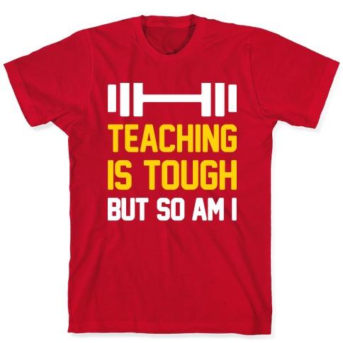 Teaching Is Tough But So Am I T-Shirt