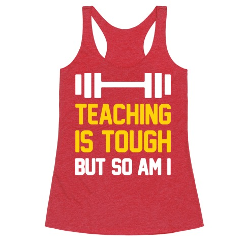 Teaching Is Tough But So Am I Racerback Tank Top