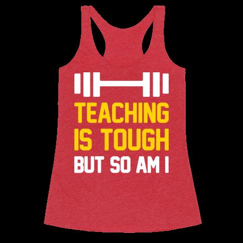 Teaching Is Tough But So Am I  Racerback Tank Top