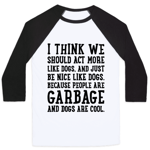 I Think We Should Act More Like Dogs Baseball Tee