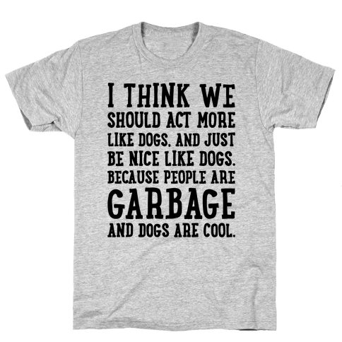 I Think We Should Act More Like Dogs Mens T-Shirt