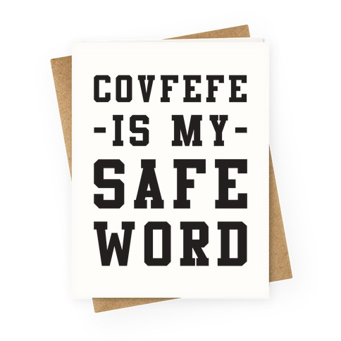 Covfefe is My Safe Word Greeting Card