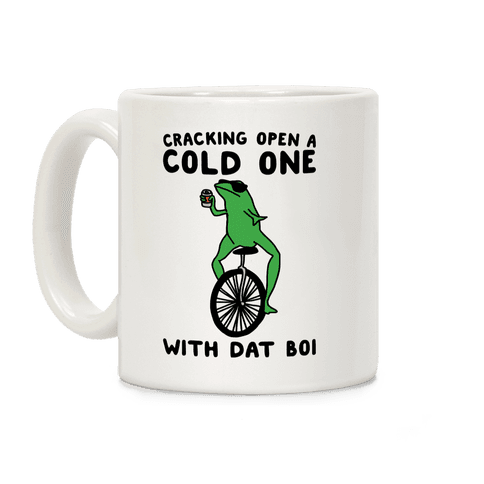 Cracking Open A Cold One With Dat Boi  Coffee Mug
