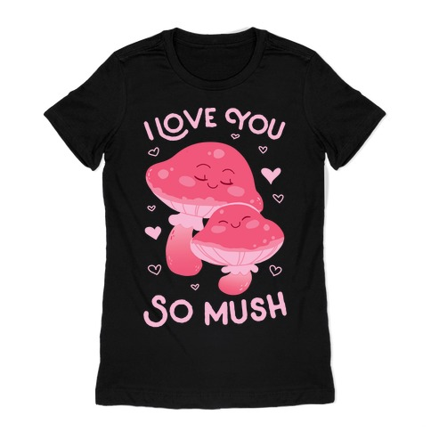 I Love You So Mush Womens T-Shirt