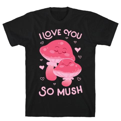 I Love You So Mush T-Shirt