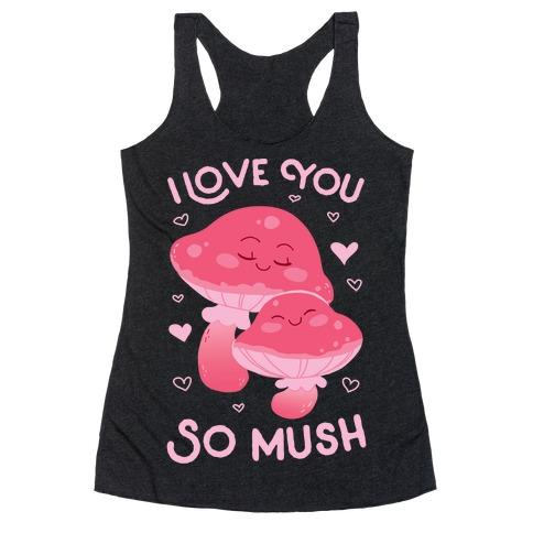 I Love You So Mush Racerback Tank Top