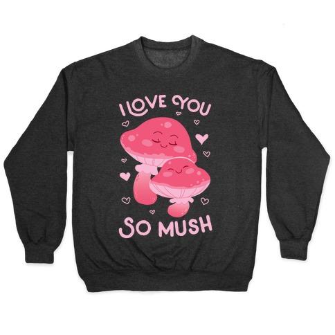 I Love You So Mush Pullover