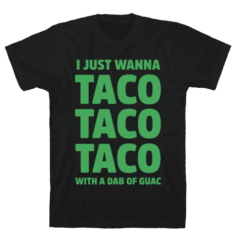 All I Need's a Taco Mens T-Shirt