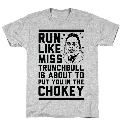 Run Like Miss Trunchbull's About to Put You in the Chokey T-Shirt