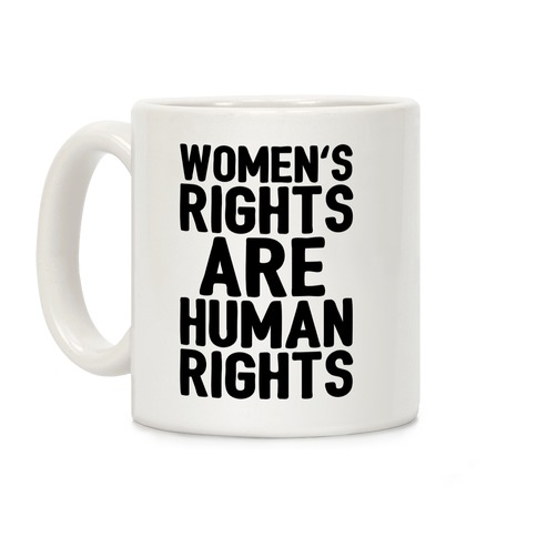 4a982663a394 Women's Rights Are Human Rights Coffee Mug | LookHUMAN
