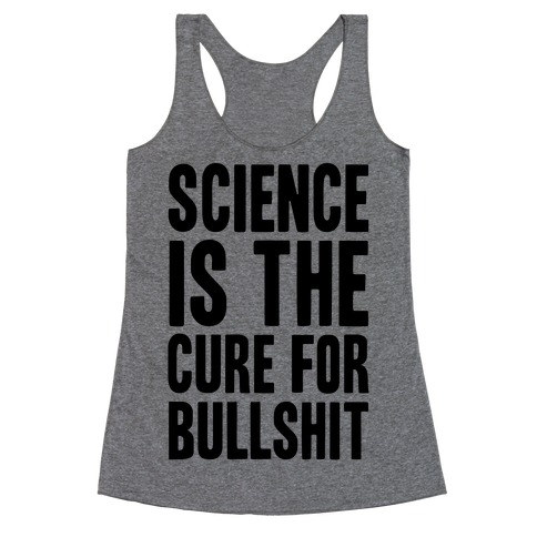 Science Is The Cure For Bullshit Racerback Tank Top