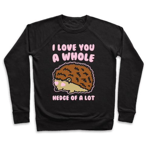 I Love You A Whole Hedge of A lot White Print Pullover