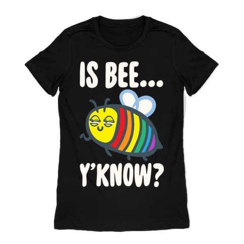 Is Bee Y'know Parody White Print Womens T-Shirt