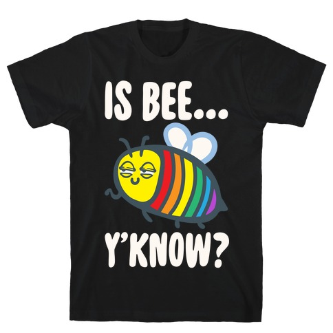 Is Bee Y'know Parody White Print T-Shirt