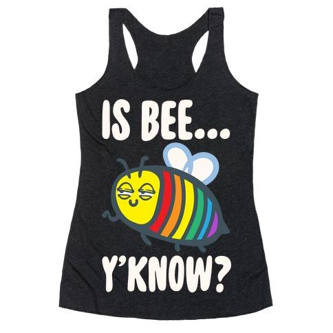 Is Bee Y'know Parody White Print Racerback Tank Top