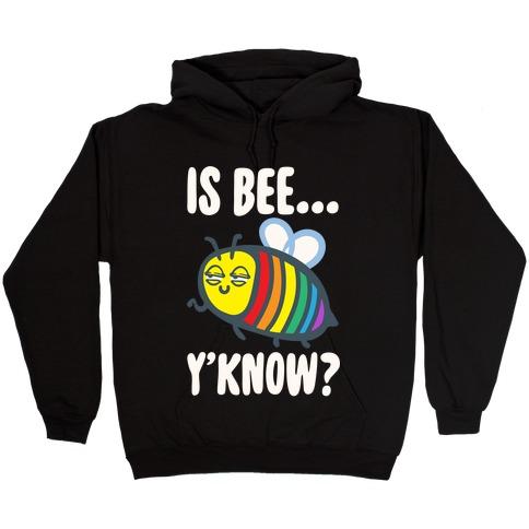 Is Bee Y'know Parody White Print Hooded Sweatshirt