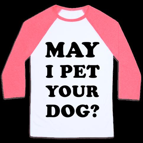 May I Pet Your Dog Baseball Tee