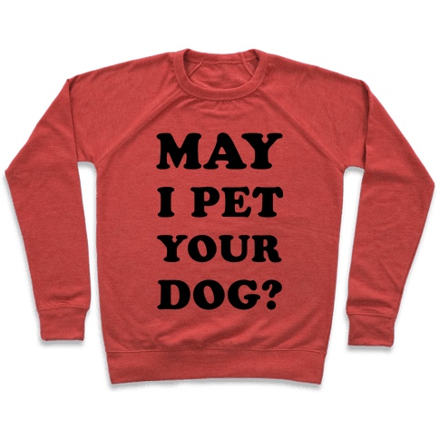 May I Pet Your Dog Pullover