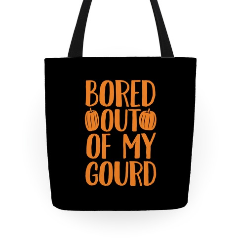 Bored Out Of My Gourd Tote