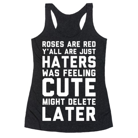 Roses are Red Y'all are Just Haters Was Feeling Cute Might Delete Later Racerback Tank Top