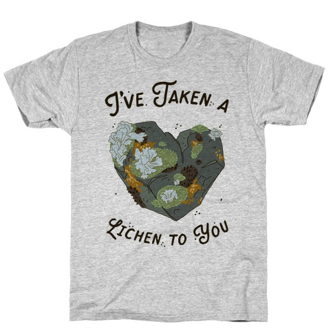 I've Taken a Lichen to You T-Shirt