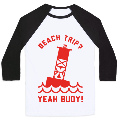 Beach Trip? Yeah Buoy  Baseball Tee