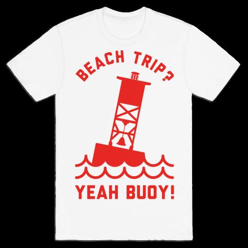 Beach Trip? Yeah Buoy  Mens T-Shirt