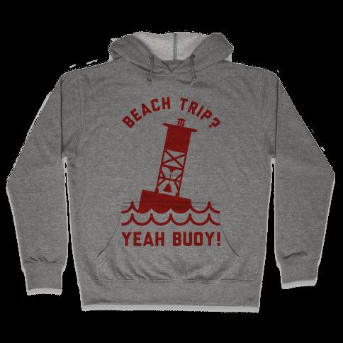 Beach Trip? Yeah Buoy  Hooded Sweatshirt