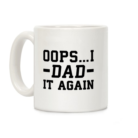 Oops...I Dad It Again Coffee Mug