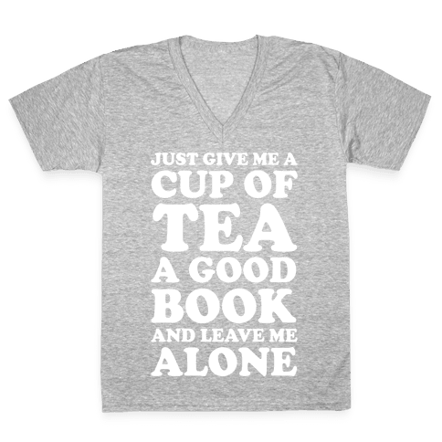 Just Give Me A Cup Of Tea A Good Book And Leave Me Alone V-Neck Tee Shirt