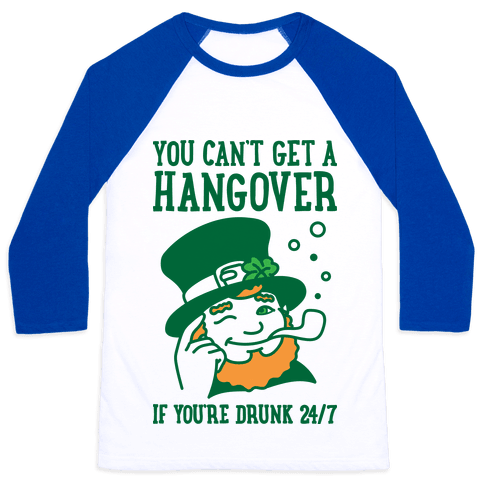 You Can't Get A Hangover If You're Drunk 24/7 Baseball Tee