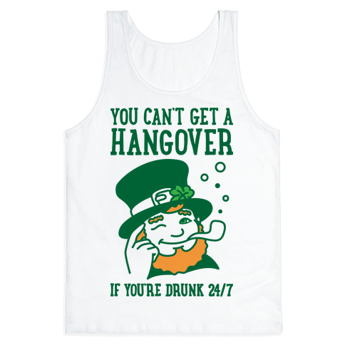 You Can't Get A Hangover If You're Drunk 24/7 Tank Top