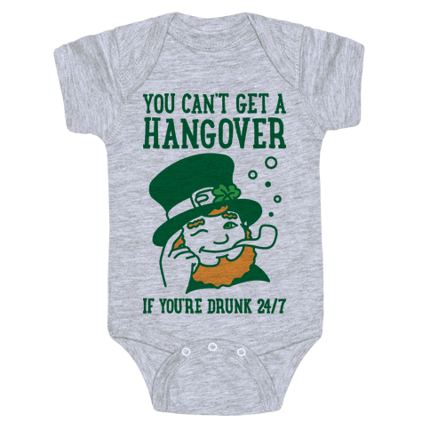 You Can't Get A Hangover If You're Drunk 24/7 Baby Onesy