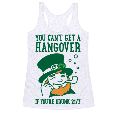 You Can't Get A Hangover If You're Drunk 24/7 Racerback Tank Top